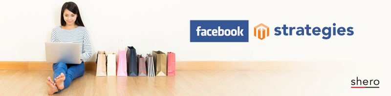 7 Facebook Strategies for Magento eCommerce Stores