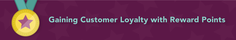 Gaining Customer Loyalty with Reward Points